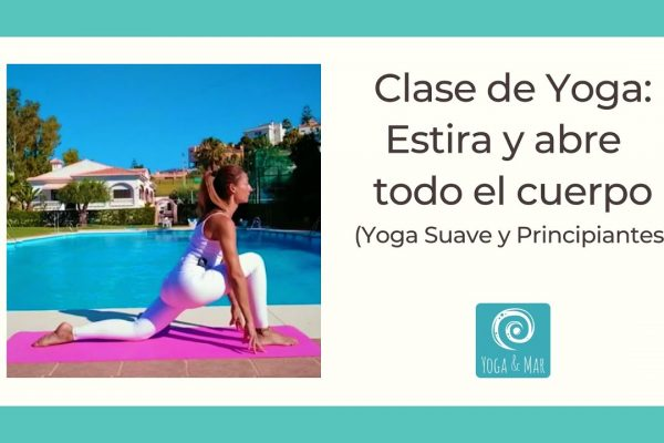 Clase de Yoga: Estira y abre espacios en todo el cuerpo. Yoga Suave y Principiantes